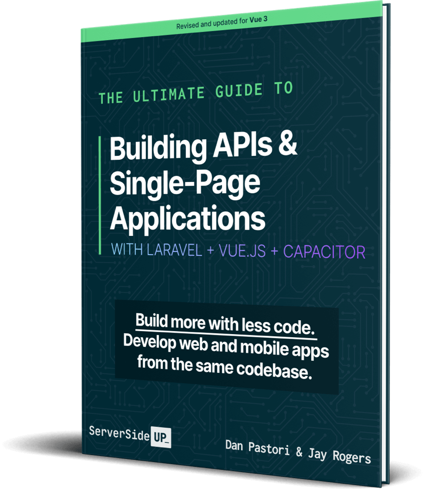 The Ultimate Guide to Building APIs & Single Page Applications with Laravel + VueJS + Capacitor Book Cover