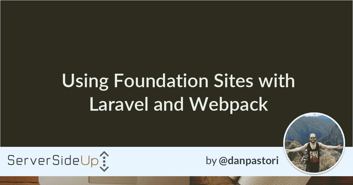 Using Foundation Sites with Laravel 5 3 and Webpack - Server
