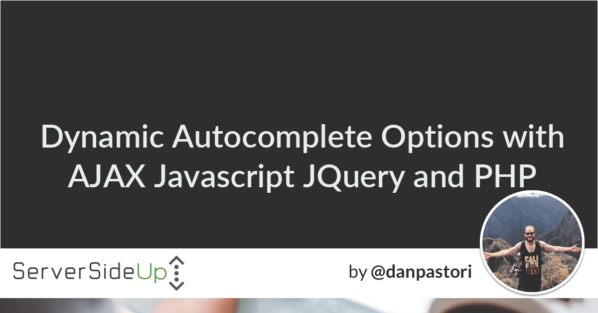 Dynamic Autocomplete Options with AJAX, Javascript, JQuery